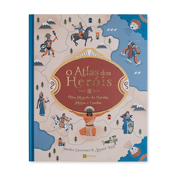 O ATLAS DOS HERÓIS —UM MUNDO DE HERÓIS, MITOS E LENDAS