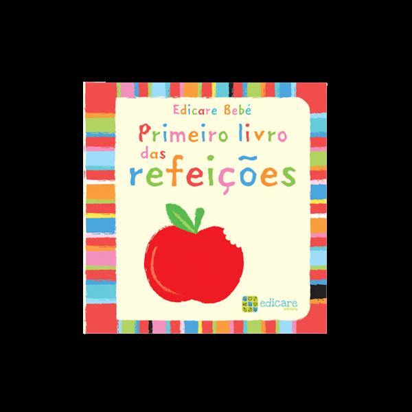 EDICARE BEBÉ - PRIMEIRO LIVRO DAS REFEIÇÕES